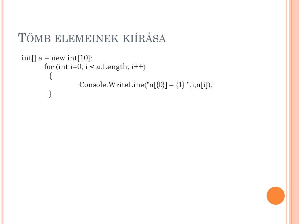 T ÖMB ELEMEINEK KIÍRÁSA int[] a = new int[10]; for (int i=0; i < a.Length; i++) { Console.WriteLine(