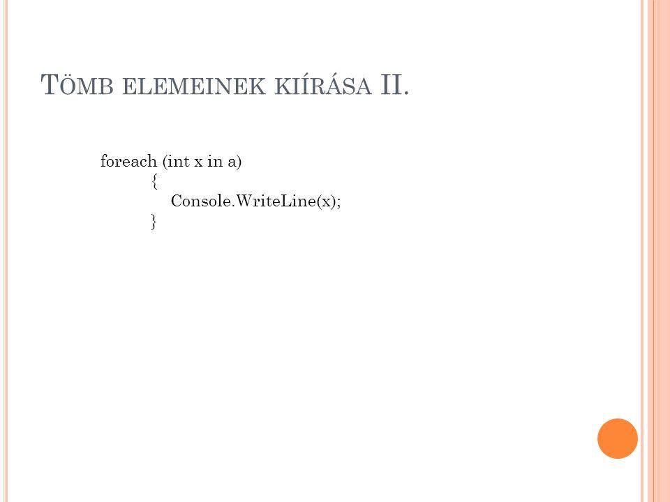 T ÖMB ELEMEINEK KIÍRÁSA II. foreach (int x in a) { Console.WriteLine(x); }
