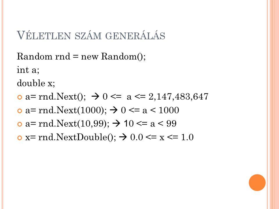 V ÉLETLEN SZÁM GENERÁLÁS Random rnd = new Random(); int a; double x; a= rnd.Next();  0 <= a <= 2,147,483,647 a= rnd.Next(1000);  0 <= a < 1000 a= rn