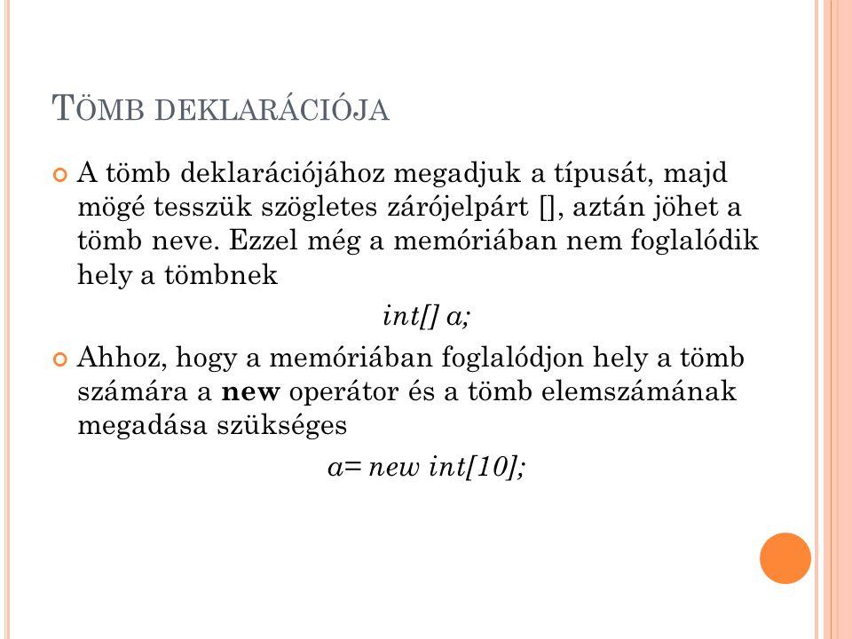 T ÖMB DEKLARÁCIÓJA int[] a; a= new int[10]; int[]a= new int[10]; = A két deklaráció ugyanaz, általában a második, tömörebb megoldást használjuk.