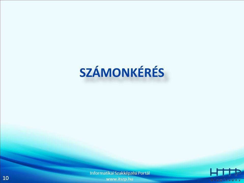 10 Informatikai Szakképzési Portál www.itszp.hu SZÁMONKÉRÉS
