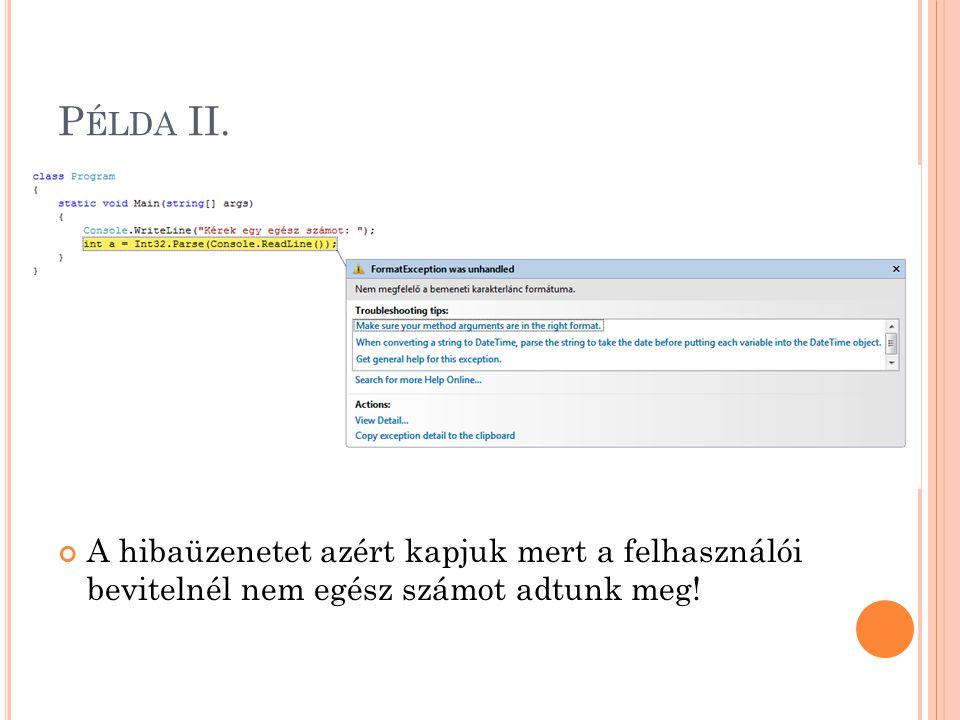 P ÉLDA II. A hibaüzenetet azért kapjuk mert a felhasználói bevitelnél nem egész számot adtunk meg!
