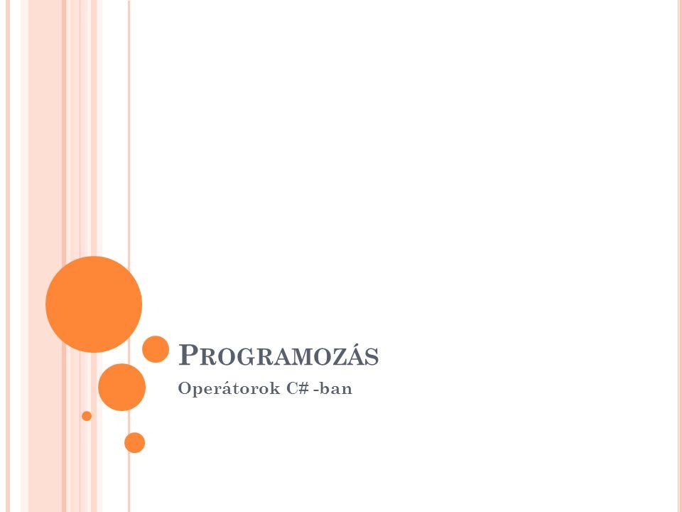 P ROGRAMOZÁS Operátorok C# -ban