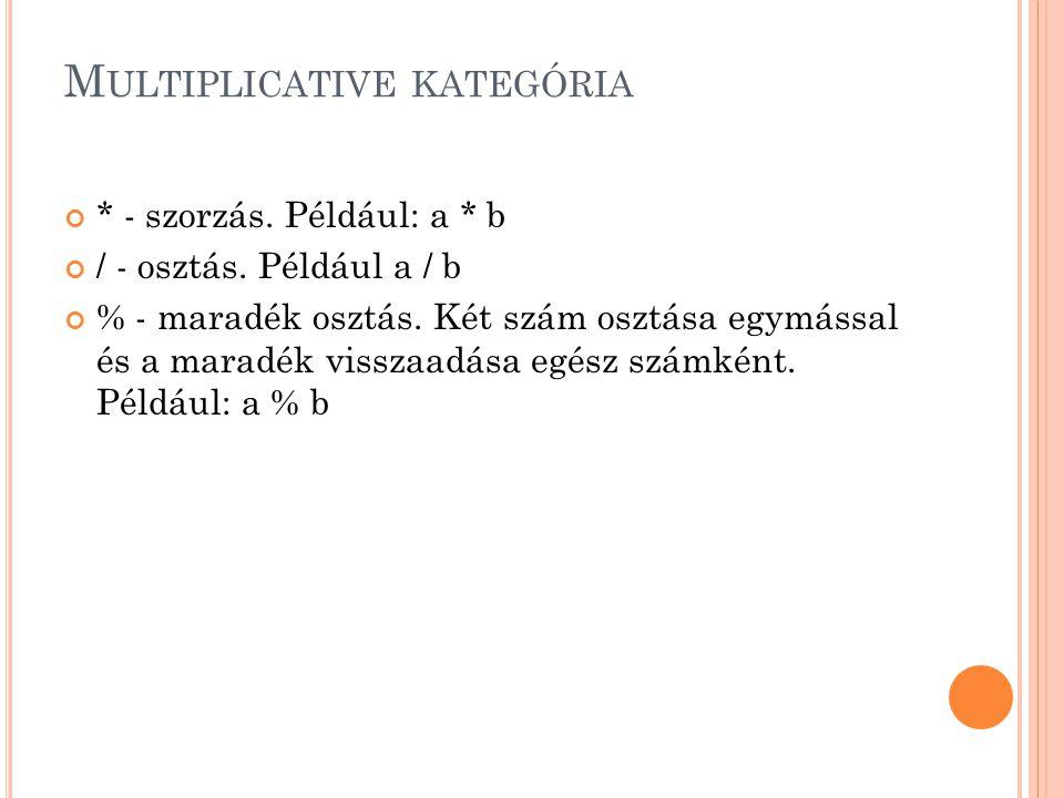 M ULTIPLICATIVE KATEGÓRIA * - szorzás.Például: a * b / - osztás.