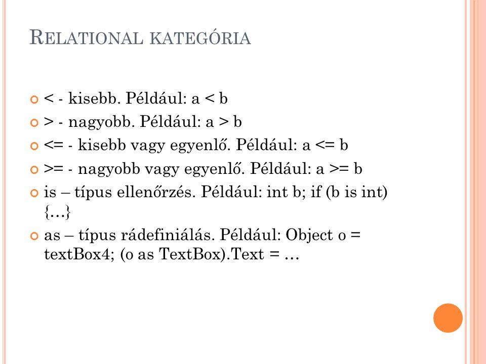 R ELATIONAL KATEGÓRIA < - kisebb.Például: a < b > - nagyobb.