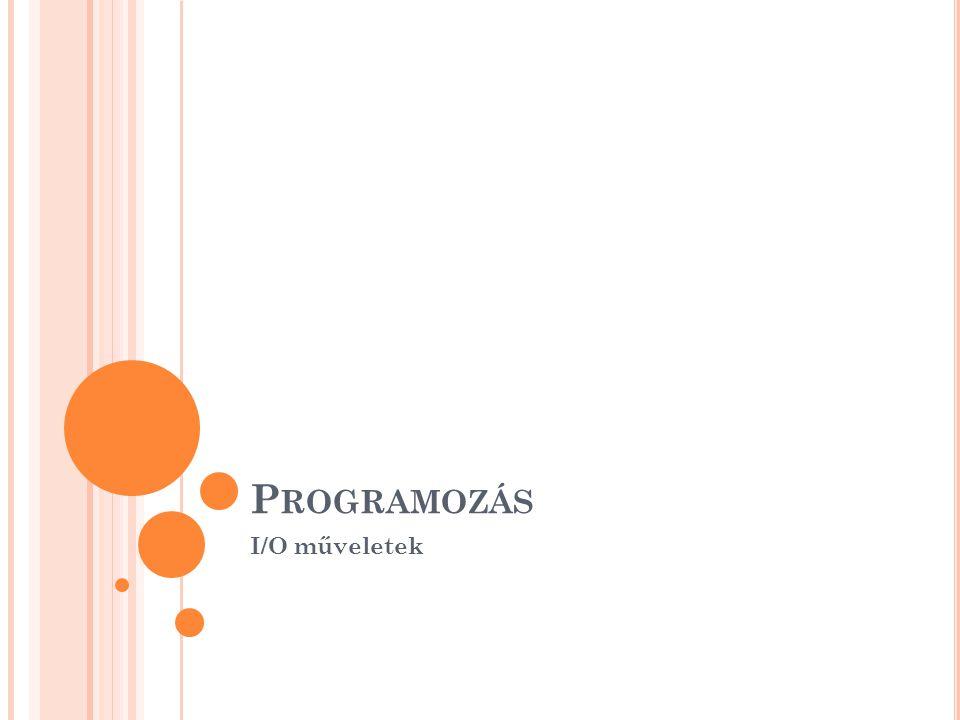 P ROGRAMOZÁS I/O műveletek