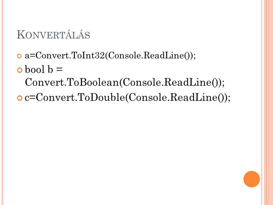 K ONVERTÁLÁS a=Convert.ToInt32(Console.ReadLine()); bool b = Convert.ToBoolean(Console.ReadLine()); c=Convert.ToDouble(Console.ReadLine());