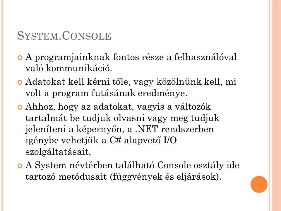 S YSTEM.C ONSOLE A programjainknak fontos része a felhasználóval való kommunikáció.