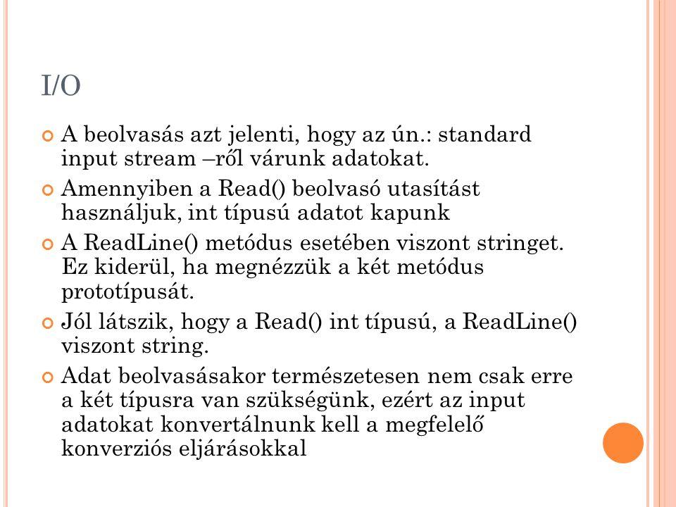 I/O A beolvasás azt jelenti, hogy az ún.: standard input stream –ről várunk adatokat.
