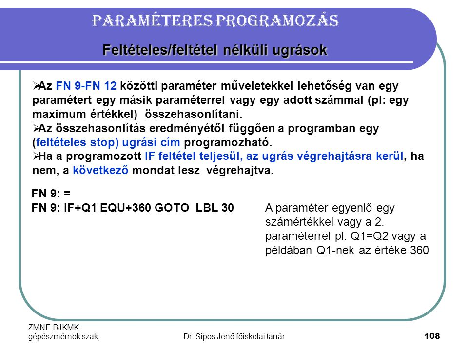 ZMNE BJKMK, gépészmérnök szak,Dr. Sipos Jenő főiskolai tanár108 Feltételes/feltétel nélküli ugrások Paraméteres programozás Feltételes/feltétel nélkül