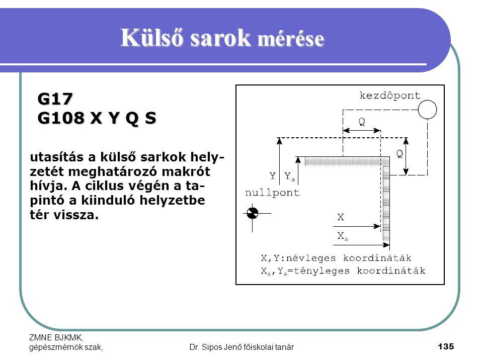 ZMNE BJKMK, gépészmérnök szak,Dr. Sipos Jenő főiskolai tanár135 Külső sarok mérése G17 G108 X Y Q S utasítás a külső sarkok hely- zetét meghatározó ma