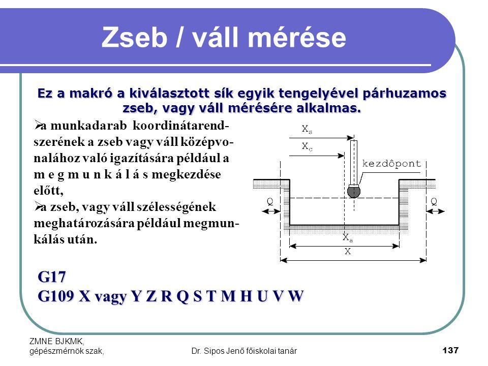 ZMNE BJKMK, gépészmérnök szak,Dr. Sipos Jenő főiskolai tanár137 Zseb / váll mérése Ez a makró a kiválasztott sík egyik tengelyével párhuzamos zseb, va