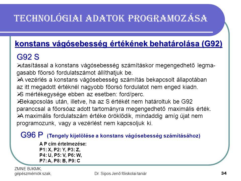 ZMNE BJKMK, gépészmérnök szak,Dr. Sipos Jenő főiskolai tanár34 Technológiai adatok programozása konstans vágósebesség értékének behatárolása (G92) G92