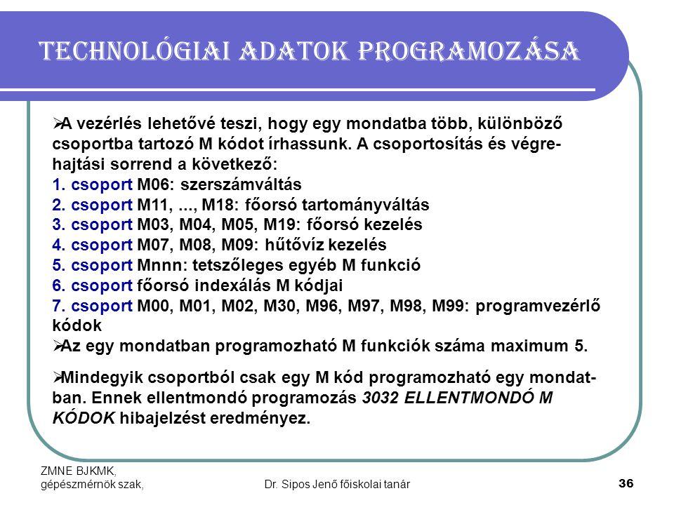 ZMNE BJKMK, gépészmérnök szak,Dr. Sipos Jenő főiskolai tanár36 Technológiai adatok programozása  A vezérlés lehetővé teszi, hogy egy mondatba több, k
