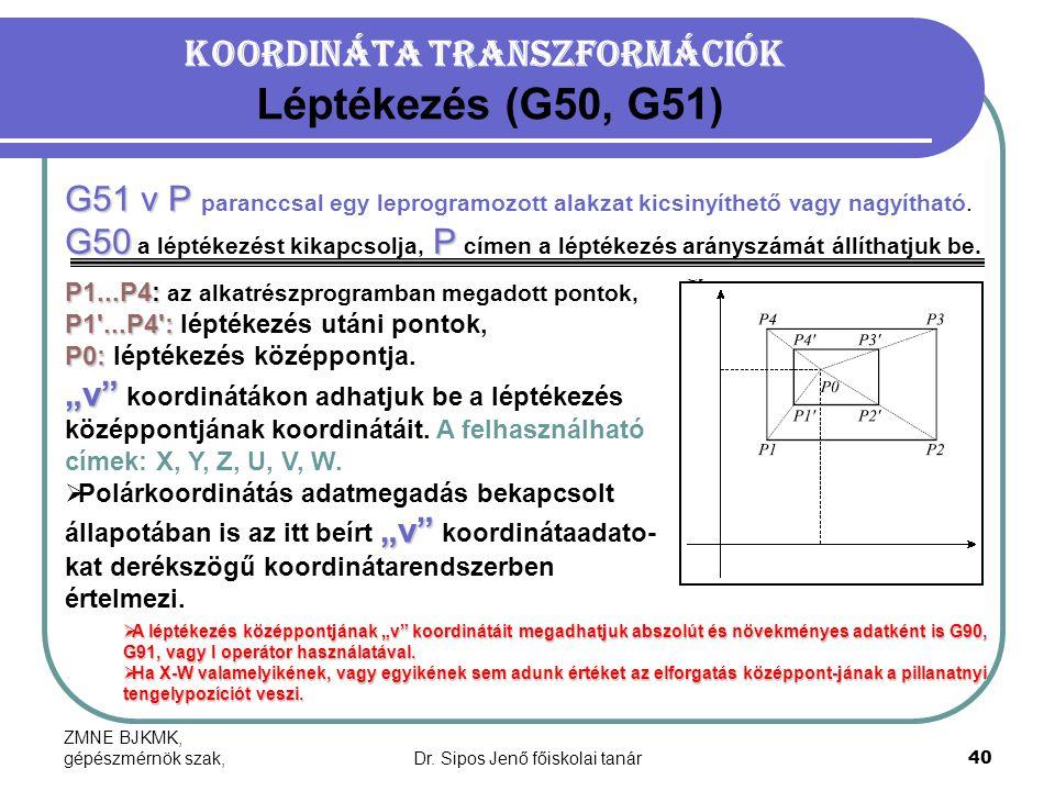 ZMNE BJKMK, gépészmérnök szak,Dr. Sipos Jenő főiskolai tanár40 Koordináta transzformációk Léptékezés (G50, G51) G51 v P G51 v P paranccsal egy leprogr