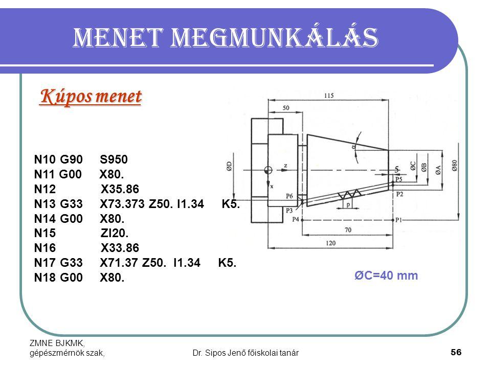 ZMNE BJKMK, gépészmérnök szak,Dr. Sipos Jenő főiskolai tanár56 Menet megmunkálás Kúpos menet N10 G90 S950 N11 G00 X80. N12 X35.86 N13 G33 X73.373 Z50.