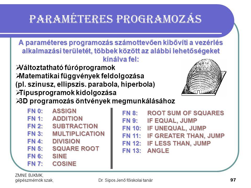 ZMNE BJKMK, gépészmérnök szak,Dr. Sipos Jenő főiskolai tanár97 Paraméteres programozás A paraméteres programozás számottevően kibővíti a vezérlés alka