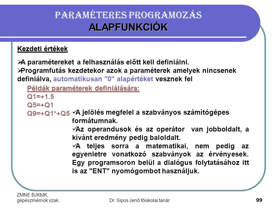 ZMNE BJKMK, gépészmérnök szak,Dr. Sipos Jenő főiskolai tanár99 ALAPFUNKCIÓK Paraméteres programozás ALAPFUNKCIÓK Kezdeti értékek  A paramétereket a f