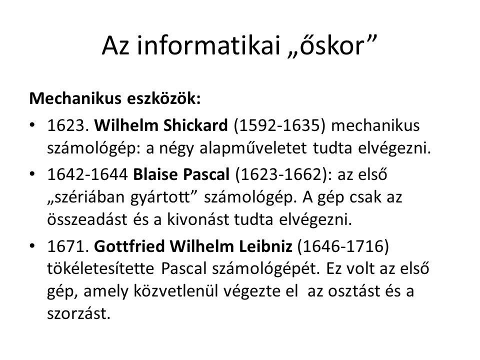 """Az informatikai """"őskor"""" Mechanikus eszközök: 1623. Wilhelm Shickard (1592-1635) mechanikus számológép: a négy alapműveletet tudta elvégezni. 1642-1644"""