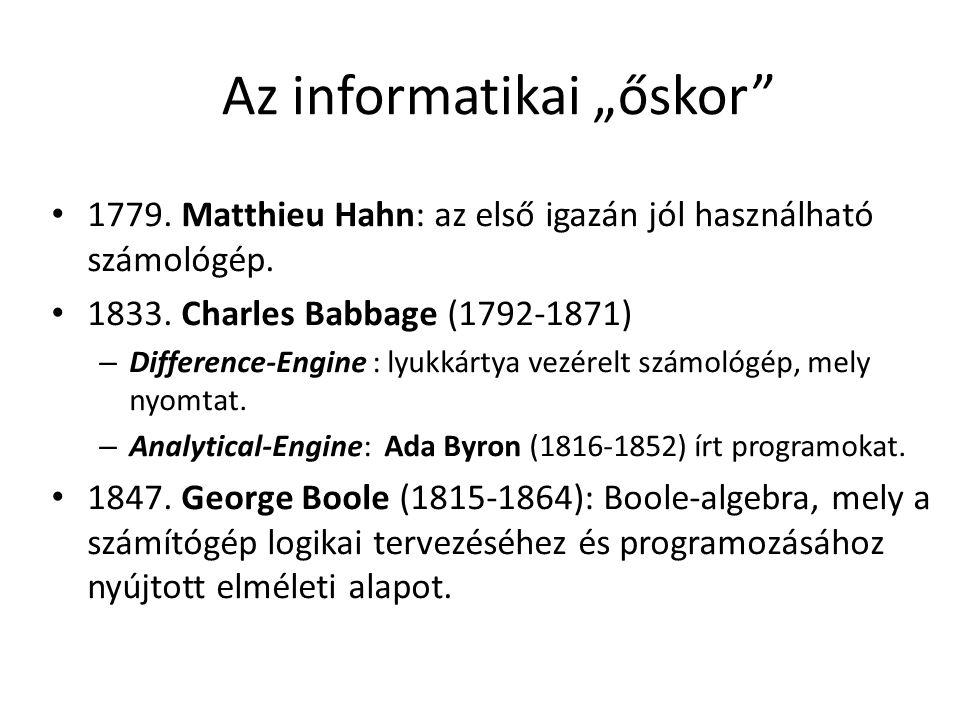 """Az informatikai """"őskor"""" 1779. Matthieu Hahn: az első igazán jól használható számológép. 1833. Charles Babbage (1792-1871) – Difference-Engine : lyukká"""