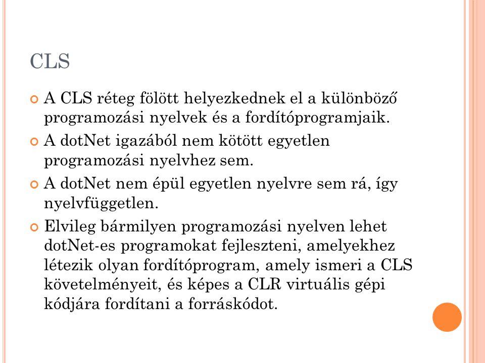 CLS A CLS réteg fölött helyezkednek el a különböző programozási nyelvek és a fordítóprogramjaik.