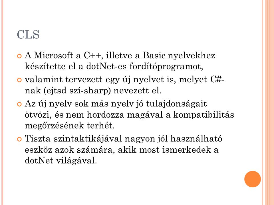 CLS A Microsoft a C++, illetve a Basic nyelvekhez készítette el a dotNet-es fordítóprogramot, valamint tervezett egy új nyelvet is, melyet C#- nak (ejtsd szí-sharp) nevezett el.