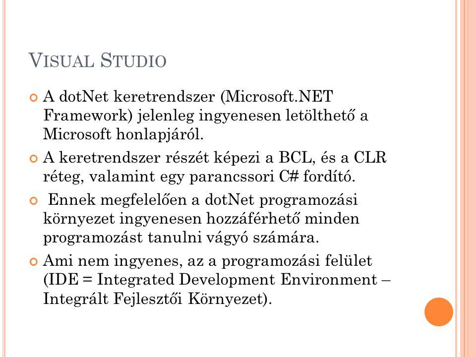 V ISUAL S TUDIO A dotNet keretrendszer (Microsoft.NET Framework) jelenleg ingyenesen letölthető a Microsoft honlapjáról.
