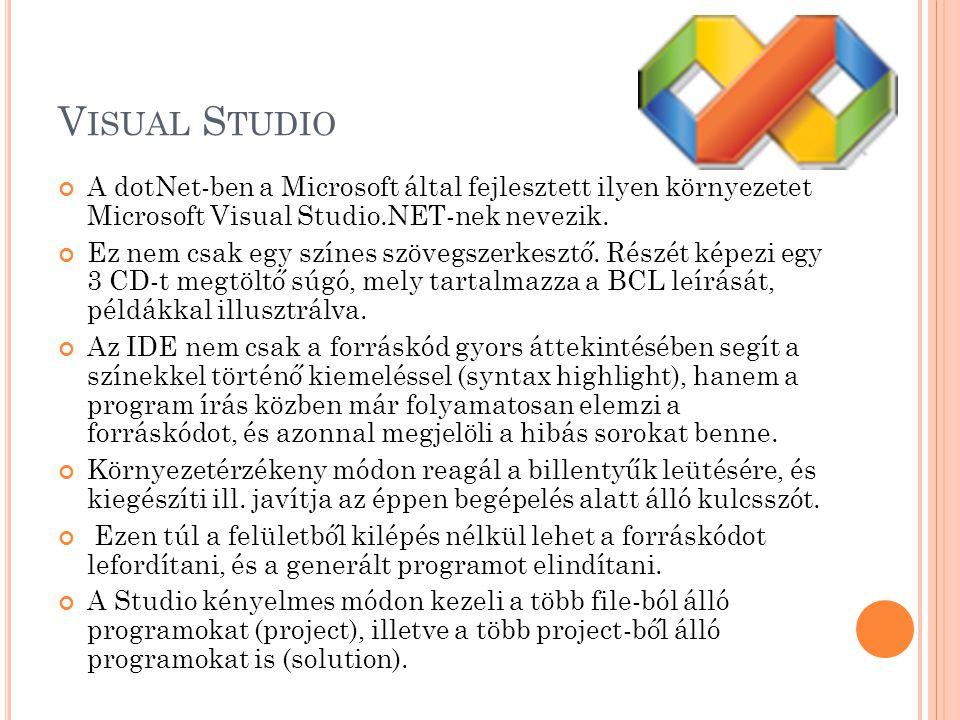 V ISUAL S TUDIO A dotNet-ben a Microsoft által fejlesztett ilyen környezetet Microsoft Visual Studio.NET-nek nevezik.