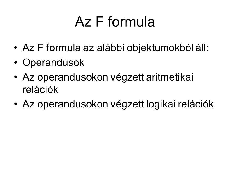 Az F formula Az F formula az alábbi objektumokból áll: Operandusok Az operandusokon végzett aritmetikai relációk Az operandusokon végzett logikai relációk
