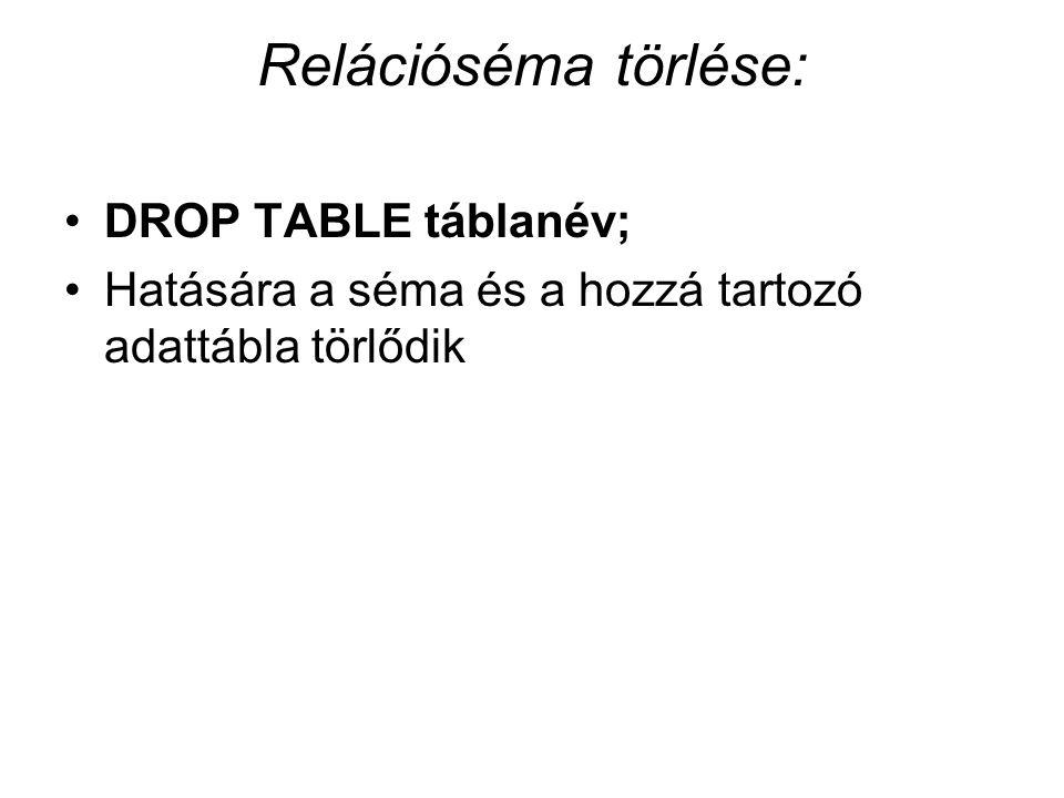 Relációséma törlése: DROP TABLE táblanév; Hatására a séma és a hozzá tartozó adattábla törlődik