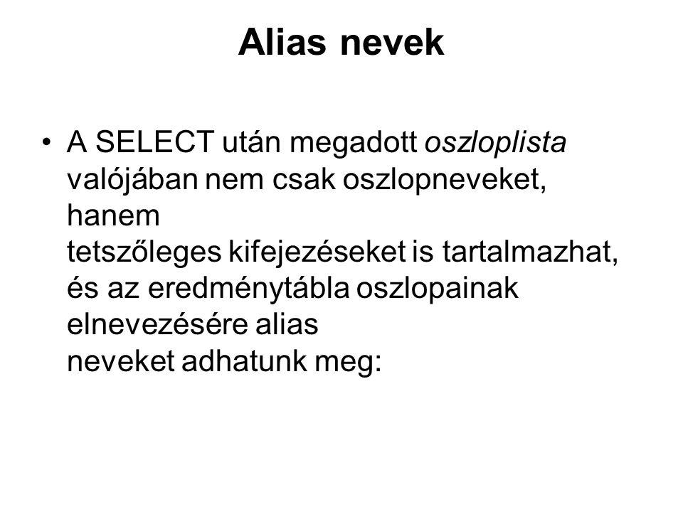 Alias nevek A SELECT után megadott oszloplista valójában nem csak oszlopneveket, hanem tetszőleges kifejezéseket is tartalmazhat, és az eredménytábla oszlopainak elnevezésére alias neveket adhatunk meg:
