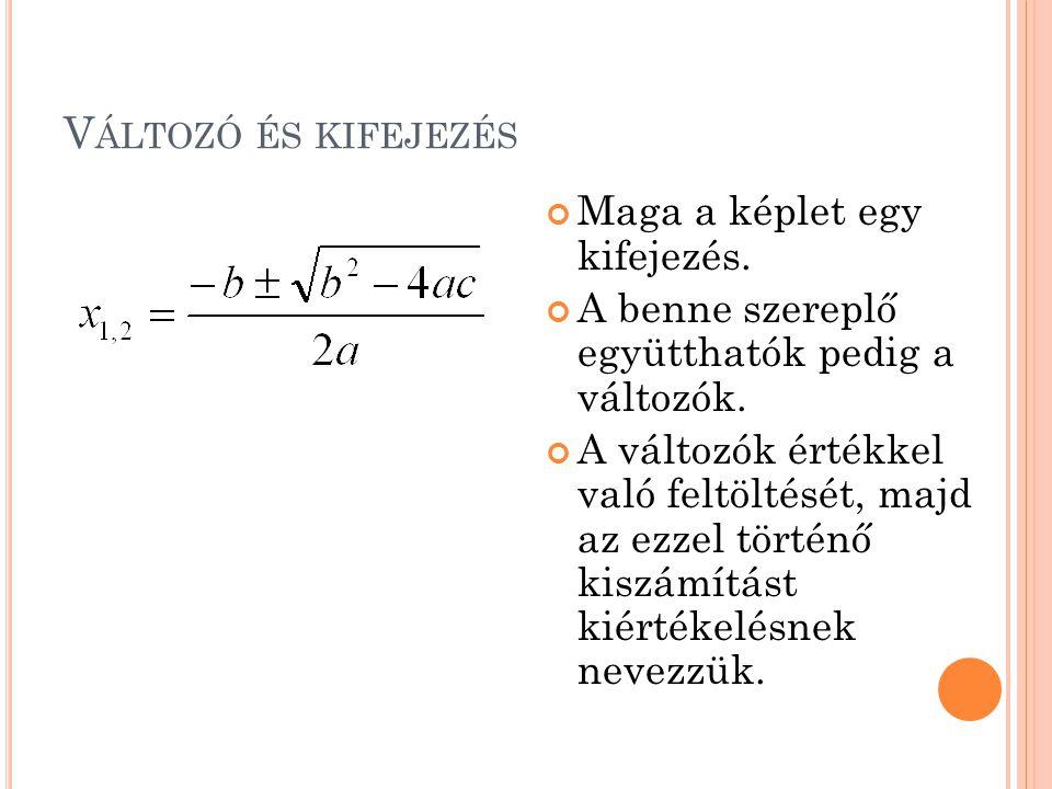 N ÉHÁNY HELYTELEN DEKLARÁCIÓ int a= alma ; string f=2; int 2r=18; int class=10; int void=10; const int pi =3.14; string szoveg#= Hello ;