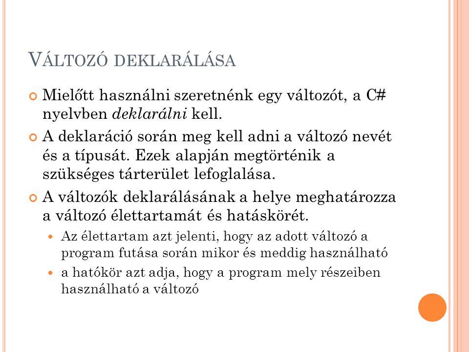 V ÁLTOZÓK DEKLARÁLÁSA Deklaráció: típus + név.