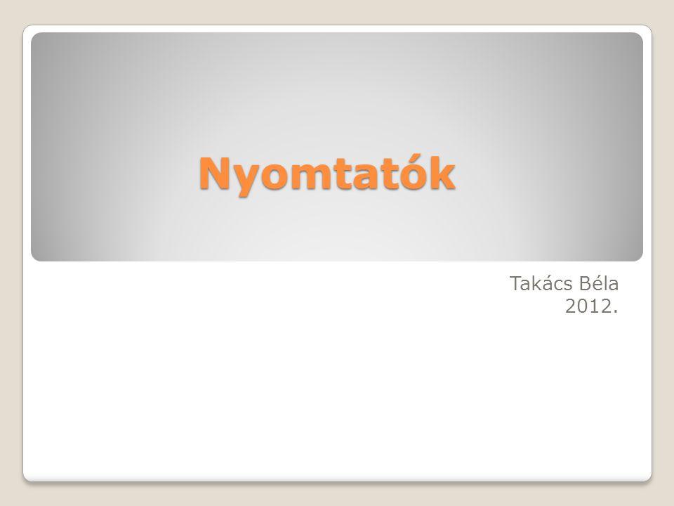 Nyomtatók Takács Béla 2012.