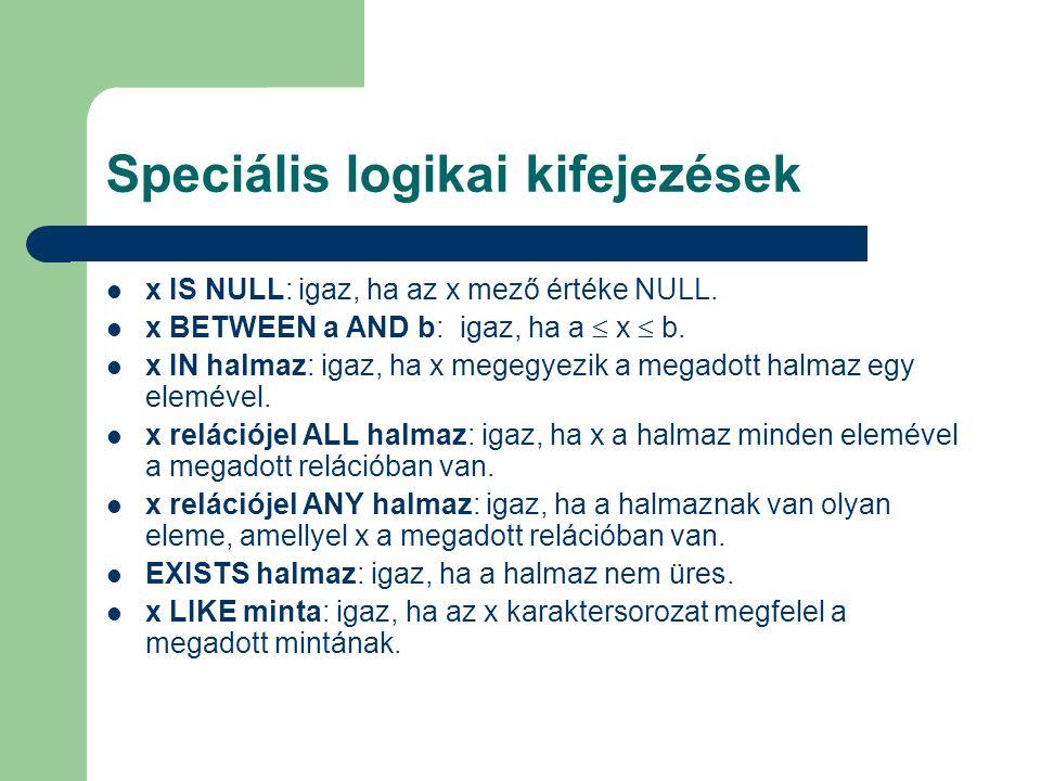 Speciális logikai kifejezések x IS NULL: igaz, ha az x mező értéke NULL.
