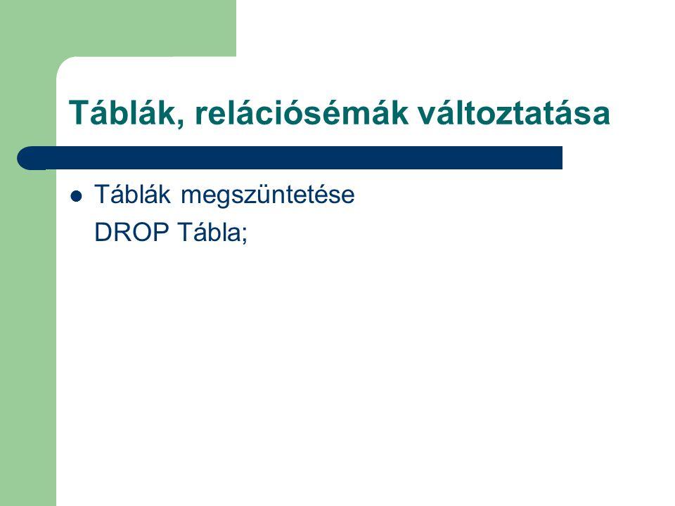 Táblák, relációsémák változtatása Táblák megszüntetése DROP Tábla;