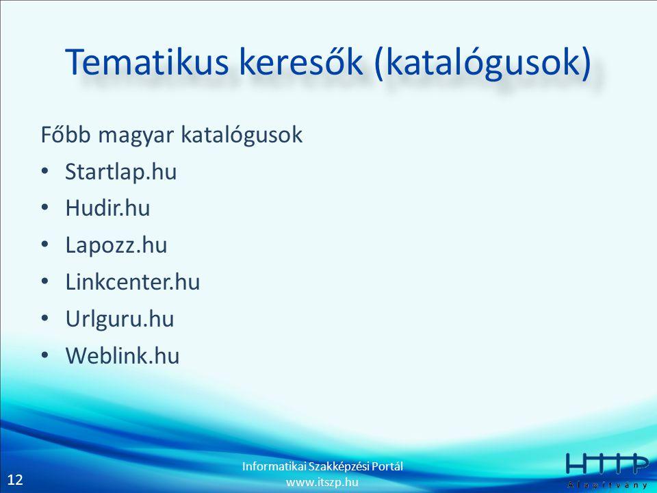12 Informatikai Szakképzési Portál www.itszp.hu Tematikus keresők (katalógusok) Főbb magyar katalógusok Startlap.hu Hudir.hu Lapozz.hu Linkcenter.hu U