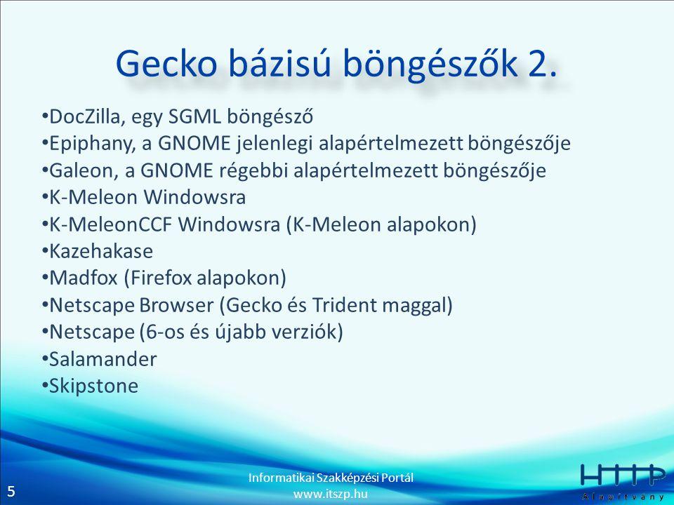5 Informatikai Szakképzési Portál www.itszp.hu Gecko bázisú böngészők 2. DocZilla, egy SGML böngésző Epiphany, a GNOME jelenlegi alapértelmezett böngé