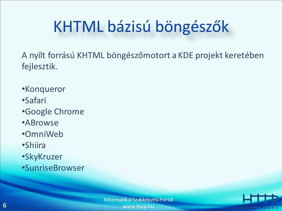 6 Informatikai Szakképzési Portál www.itszp.hu KHTML bázisú böngészők A nyílt forrású KHTML böngészőmotort a KDE projekt keretében fejlesztik. Konquer