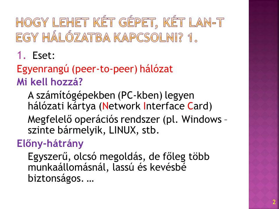 1. Eset: Egyenrangú (peer-to-peer) hálózat Mi kell hozzá? A számítógépekben (PC-kben) legyen hálózati kártya (Network Interface Card) Megfelelő operác