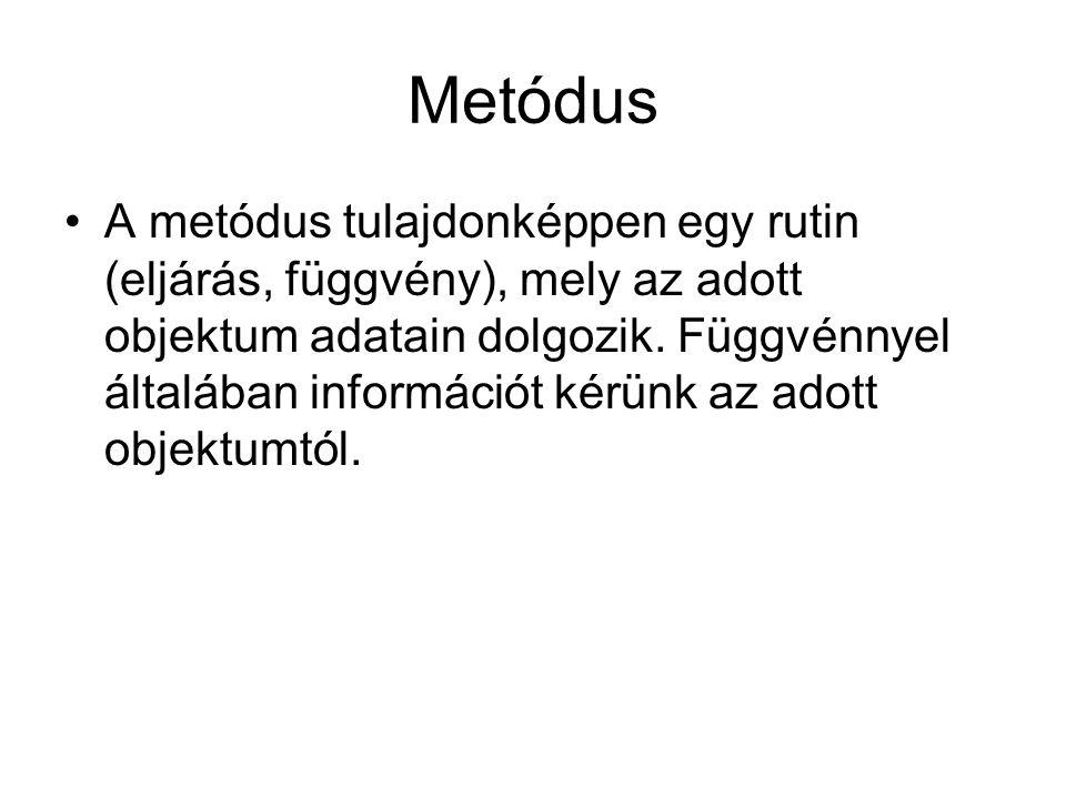 Metódus A metódus tulajdonképpen egy rutin (eljárás, függvény), mely az adott objektum adatain dolgozik. Függvénnyel általában információt kérünk az a