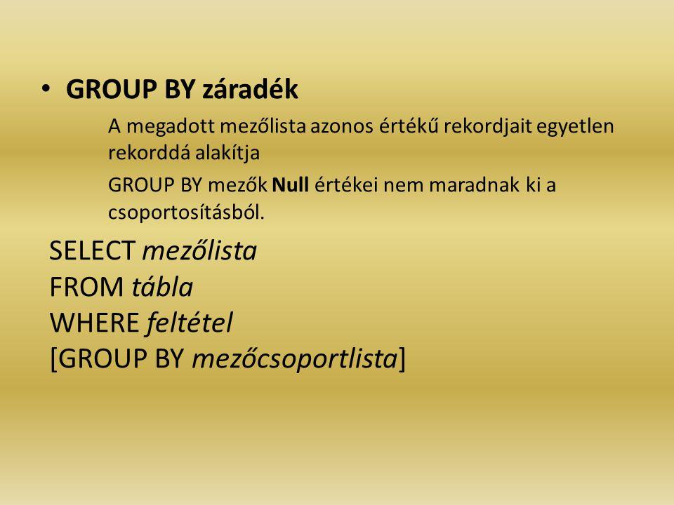GROUP BY záradék A megadott mezőlista azonos értékű rekordjait egyetlen rekorddá alakítja GROUP BY mezők Null értékei nem maradnak ki a csoportosításb