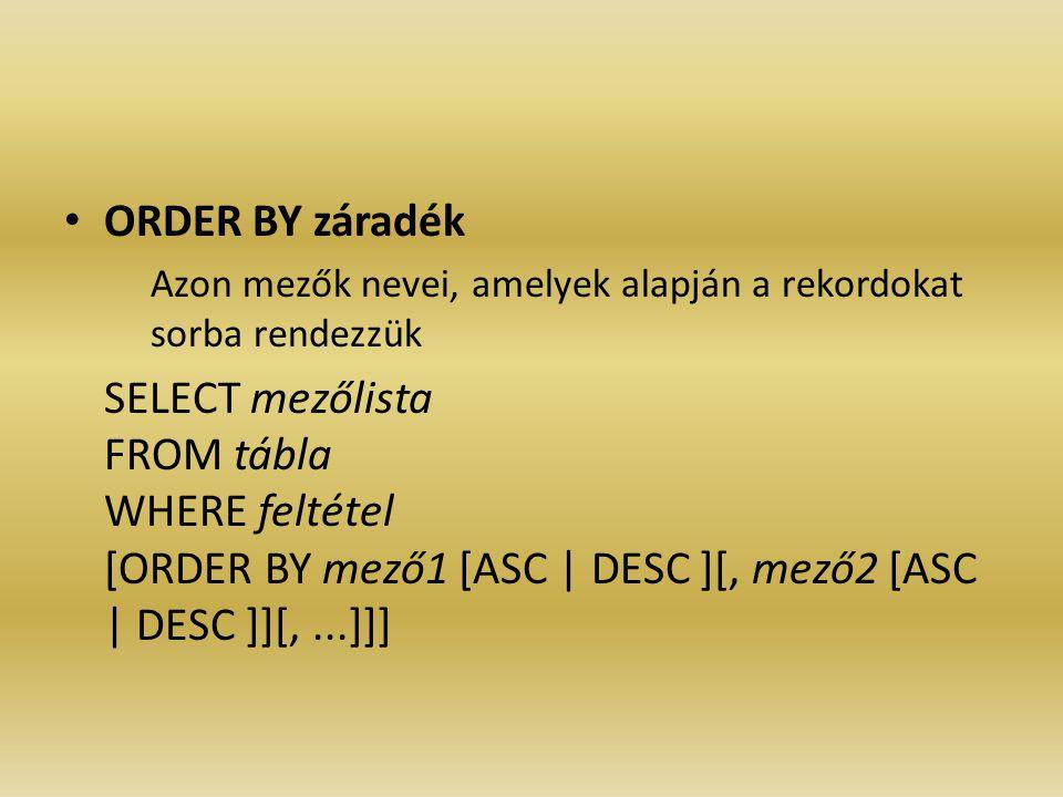 ORDER BY záradék Azon mezők nevei, amelyek alapján a rekordokat sorba rendezzük SELECT mezőlista FROM tábla WHERE feltétel [ORDER BY mező1 [ASC | DESC