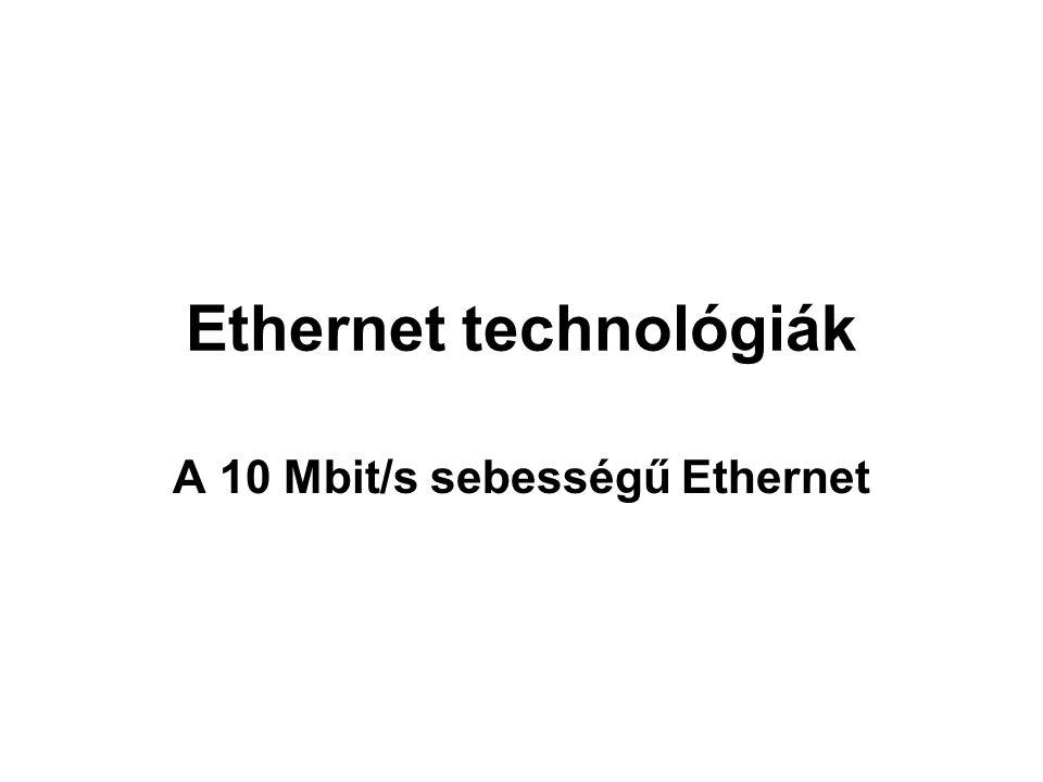 10 Mbit A 10BASE5, a 10BASE2 és a 10BASE-T Ethernetet hagyományos (Legacy) Ethernetnek nevezzük.