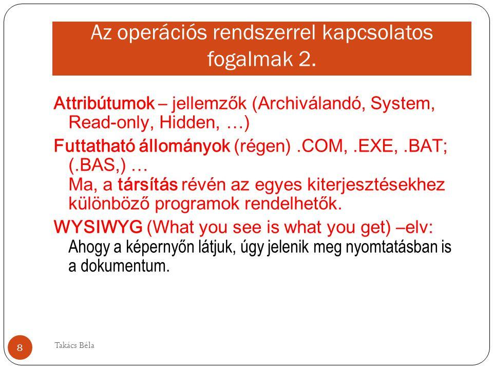 Az operációs rendszerrel kapcsolatos fogalmak 2. Attribútumok – jellemzők (Archiválandó, System, Read-only, Hidden, …) Futtatható állományok (régen).C