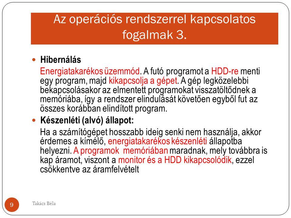 Az operációs rendszerrel kapcsolatos fogalmak 3. Hibernálás Energiatakarékos üzemmód. A futó programot a HDD-re menti egy program, majd kikapcsolja a