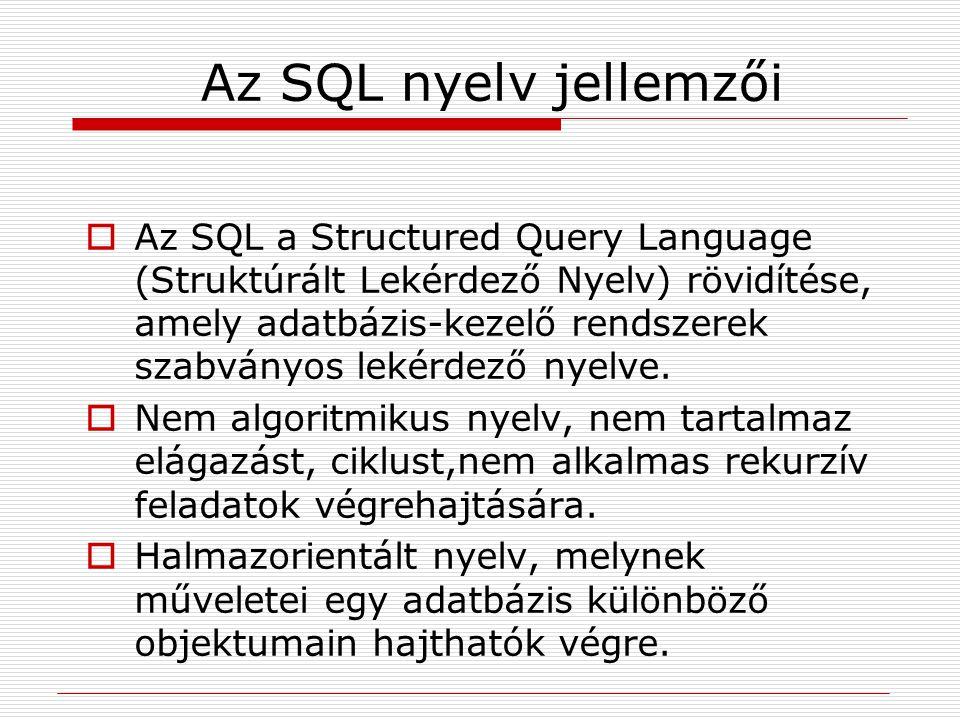 Az SQL nyelv jellemzői  Az SQL a Structured Query Language (Struktúrált Lekérdező Nyelv) rövidítése, amely adatbázis-kezelő rendszerek szabványos lek