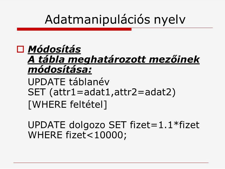 Adatmanipulációs nyelv  Módosítás A tábla meghatározott mezőinek módosítása: UPDATE táblanév SET (attr1=adat1,attr2=adat2) [WHERE feltétel] UPDATE do