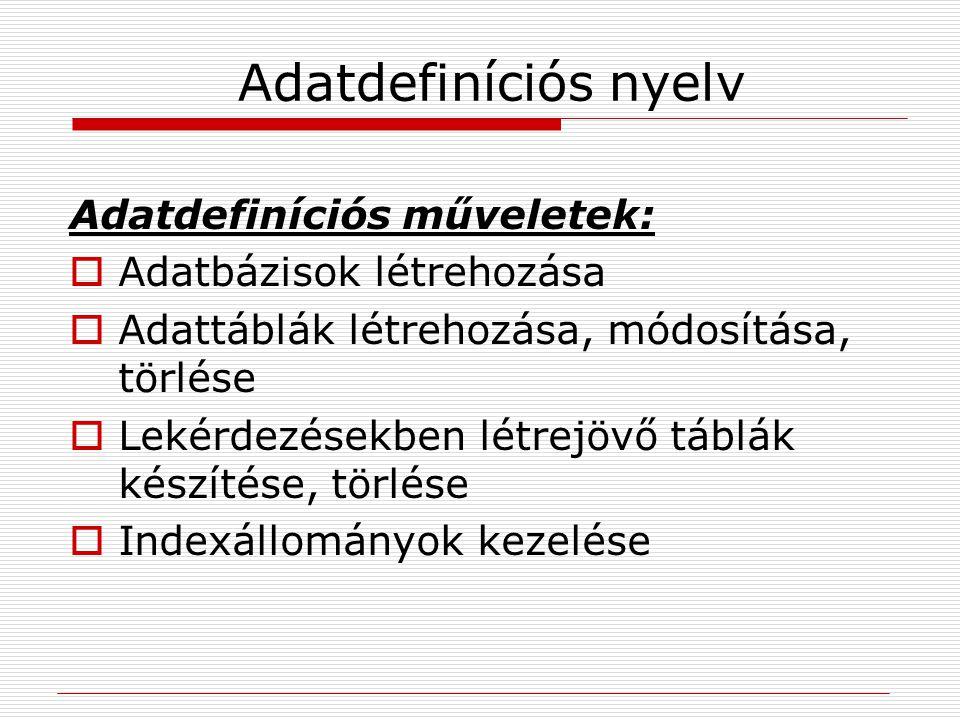 Adatdefiníciós nyelv Adatdefiníciós műveletek:  Adatbázisok létrehozása  Adattáblák létrehozása, módosítása, törlése  Lekérdezésekben létrejövő táb
