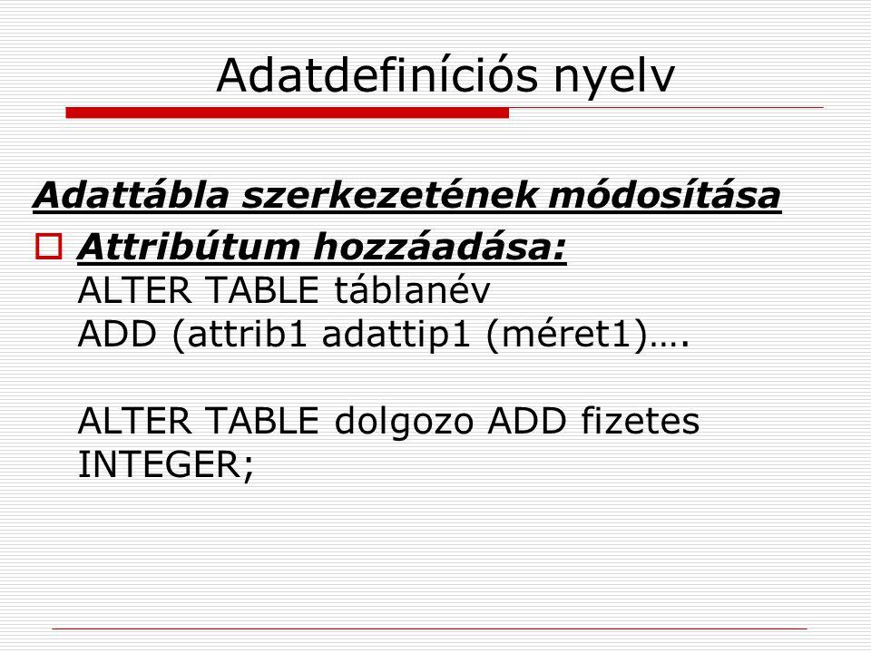 Adatdefiníciós nyelv Adattábla szerkezetének módosítása  Attribútum hozzáadása: ALTER TABLE táblanév ADD (attrib1 adattip1 (méret1)…. ALTER TABLE dol